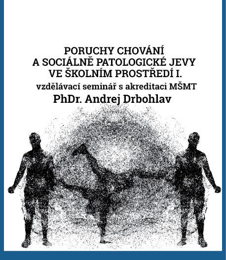 Poruchy chování a sociálně patologické jevy ve školním prostředí I.