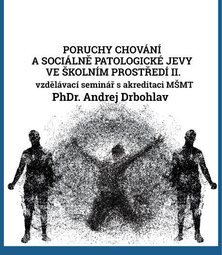 Poruchy chování a sociálně patologické jevy ve školním prostředí II.